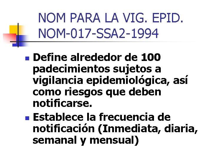 NOM PARA LA VIG. EPID. NOM-017 -SSA 2 -1994 Define alrededor de 100 padecimientos