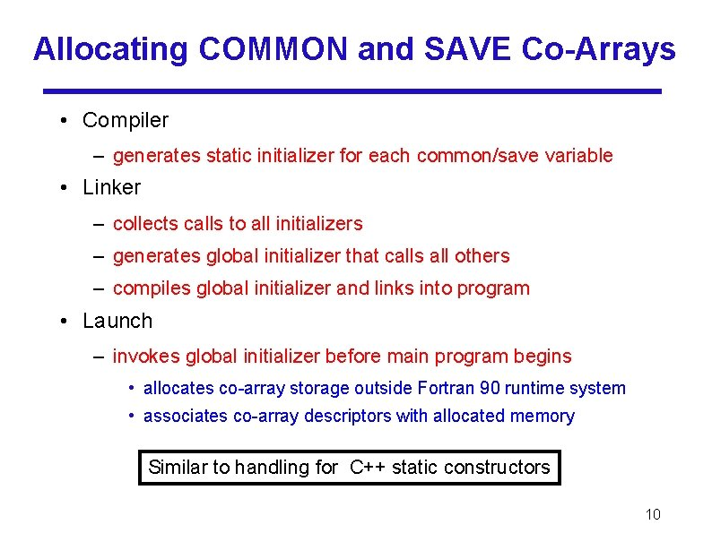 Allocating COMMON and SAVE Co-Arrays • Compiler – generates static initializer for each common/save