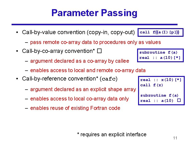 Parameter Passing • Call-by-value convention (copy-in, copy-out) call f((a(I)[p])) – pass remote co-array data