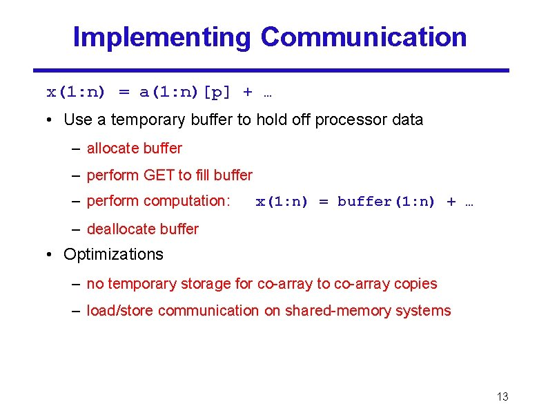 Implementing Communication x(1: n) = a(1: n)[p] + … • Use a temporary buffer