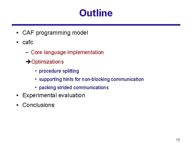 Outline • CAF programming model • cafc – Core language implementation Optimizations • procedure