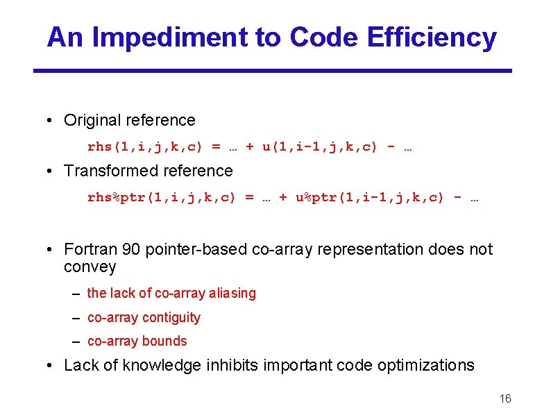 An Impediment to Code Efficiency • Original reference rhs(1, i, j, k, c) =