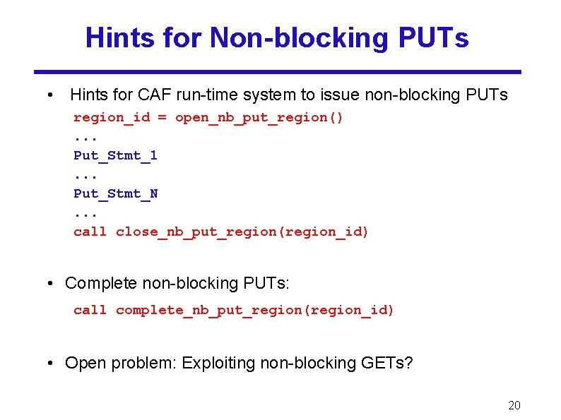 Hints for Non-blocking PUTs • Hints for CAF run-time system to issue non-blocking PUTs