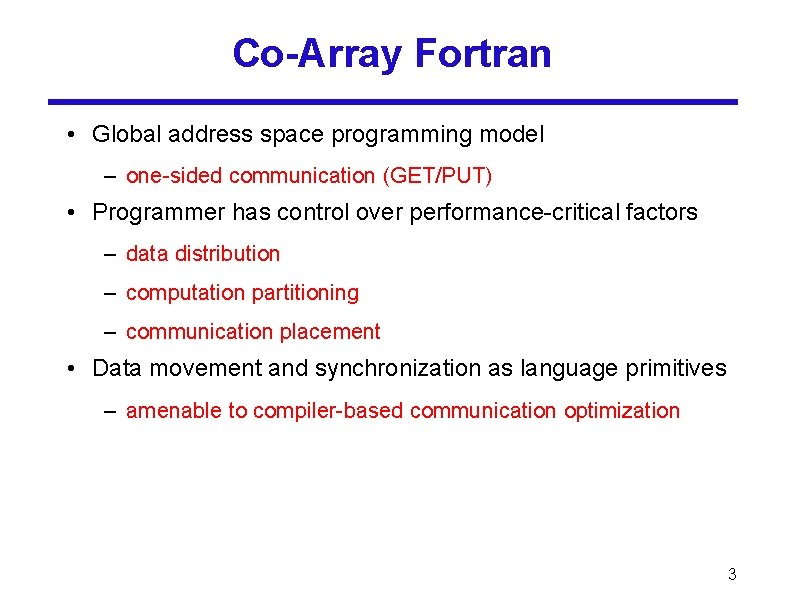 Co-Array Fortran • Global address space programming model – one-sided communication (GET/PUT) • Programmer