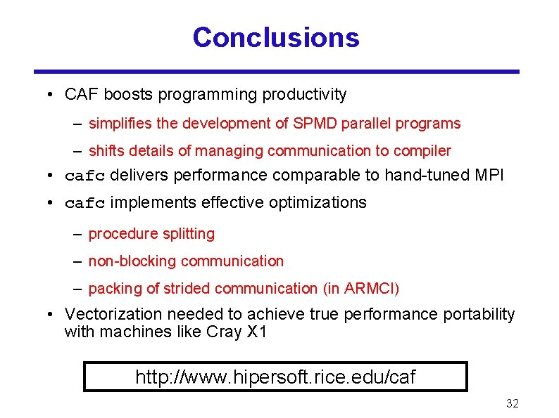 Conclusions • CAF boosts programming productivity – simplifies the development of SPMD parallel programs