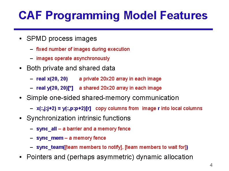 CAF Programming Model Features • SPMD process images – fixed number of images during