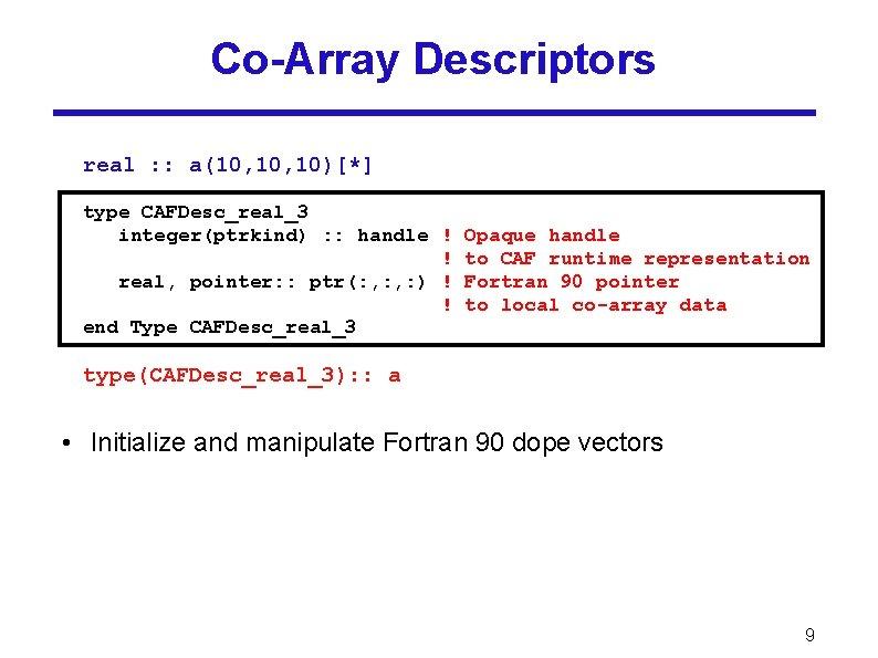 Co-Array Descriptors real : : a(10, 10)[*] type CAFDesc_real_3 integer(ptrkind) : : handle !