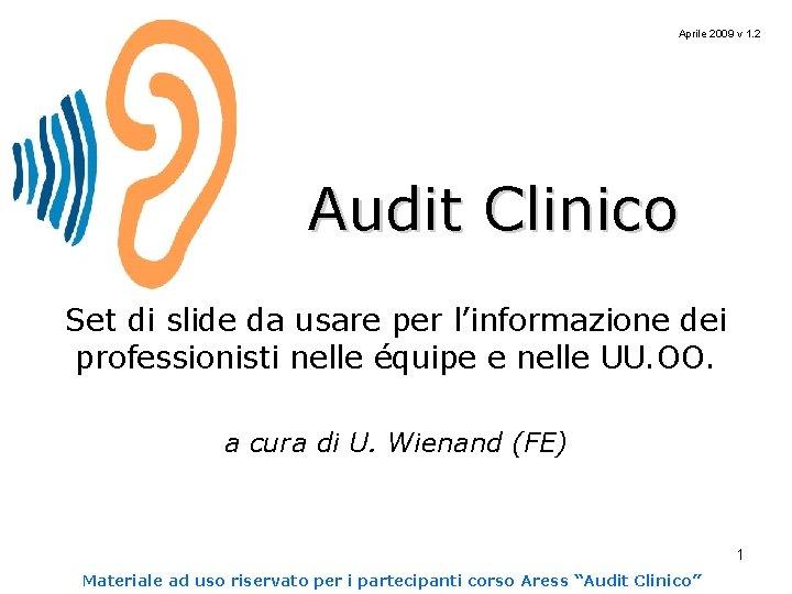 Aprile 2009 v 1. 2 Audit Clinico Set di slide da usare per l'informazione