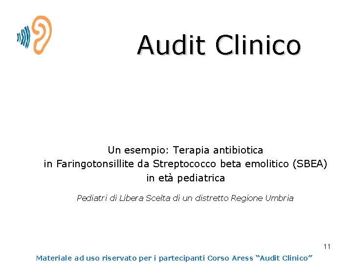 Audit Clinico Un esempio: Terapia antibiotica in Faringotonsillite da Streptococco beta emolitico (SBEA) in