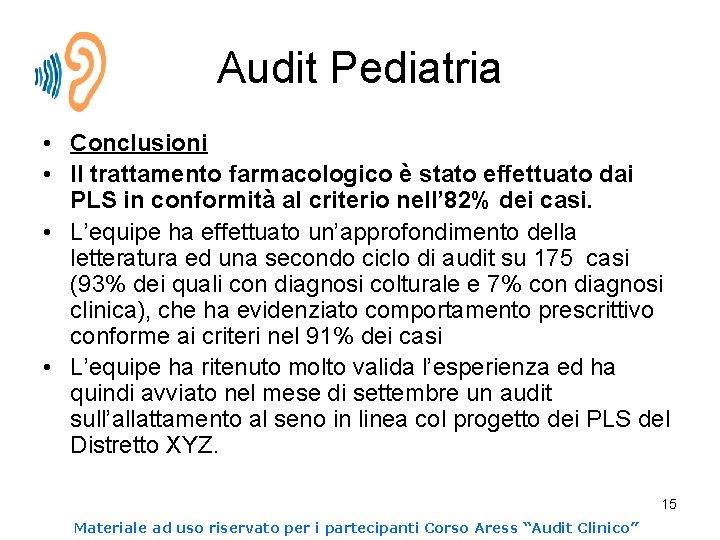 Audit Pediatria • Conclusioni • Il trattamento farmacologico è stato effettuato dai PLS in