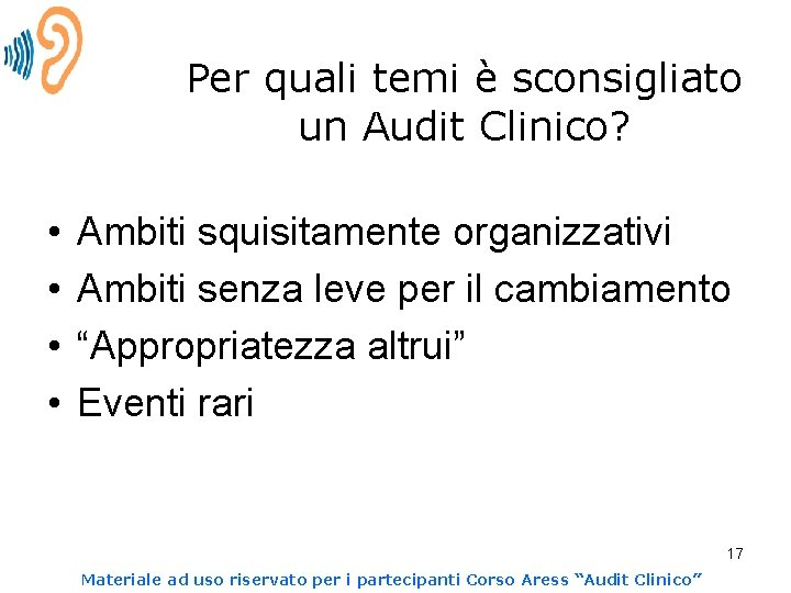 Per quali temi è sconsigliato un Audit Clinico? • • Ambiti squisitamente organizzativi Ambiti