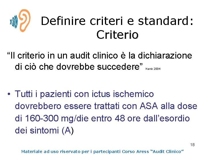 """Definire criteri e standard: Criterio """"Il criterio in un audit clinico è la dichiarazione"""