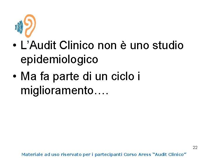 • L'Audit Clinico non è uno studio epidemiologico • Ma fa parte di
