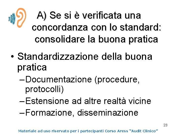 A) Se si è verificata una concordanza con lo standard: consolidare la buona pratica