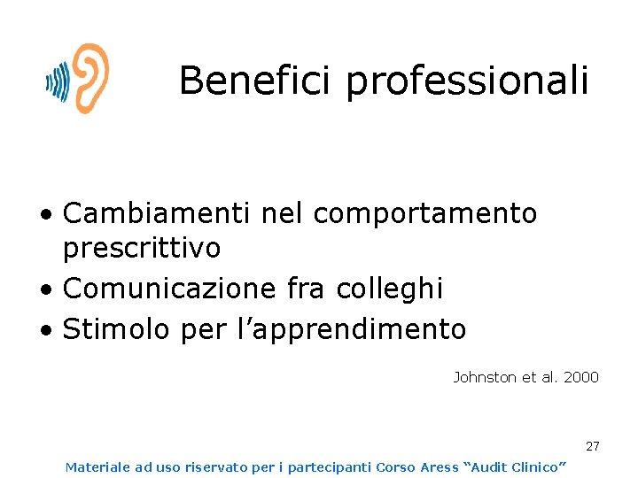 Benefici professionali • Cambiamenti nel comportamento prescrittivo • Comunicazione fra colleghi • Stimolo per