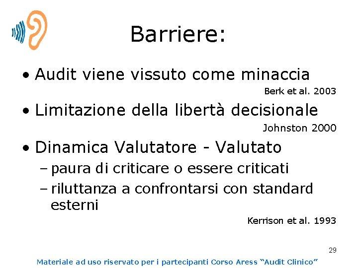 Barriere: • Audit viene vissuto come minaccia Berk et al. 2003 • Limitazione della