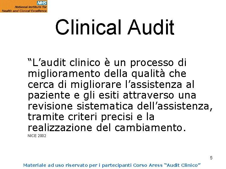 """Clinical Audit """"L'audit clinico è un processo di miglioramento della qualità che cerca di"""