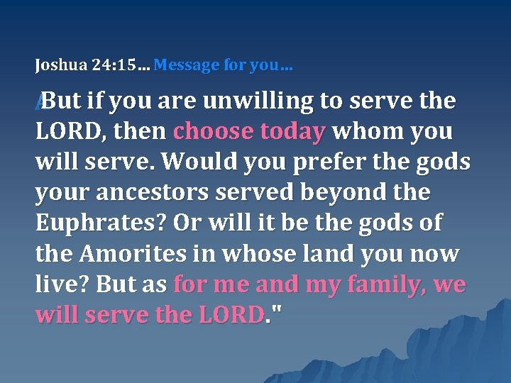 Joshua 24: 15… Message for you… But if you are unwilling to serve the