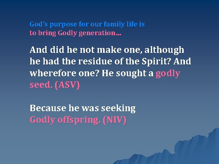 God's purpose for our family life is to bring Godly generation… And did he