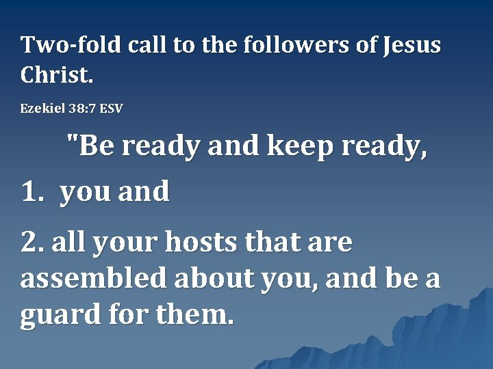 "Two-fold call to the followers of Jesus Christ. Ezekiel 38: 7 ESV ""Be ready"