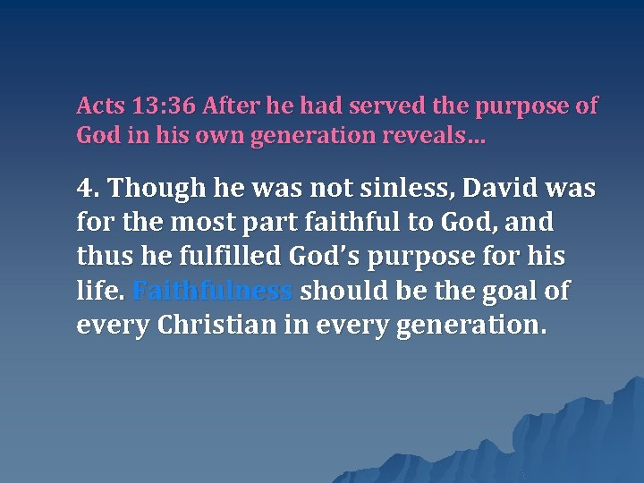 Acts 13: 36 After he had served the purpose of God in his own