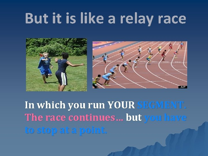 But it is like a relay race In which you run YOUR SEGMENT.