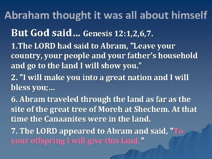 Abraham thought it was all about himself But God said… Genesis 12: 1, 2,