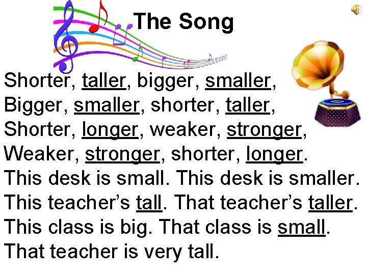 The Song Shorter, taller, bigger, smaller, Bigger, smaller, shorter, taller, Shorter, longer, weaker, stronger,