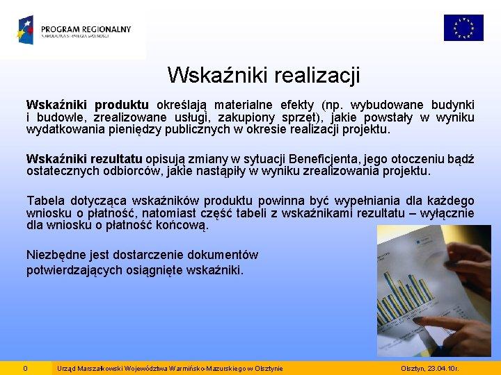 Wskaźniki realizacji Wskaźniki produktu określają materialne efekty (np. wybudowane budynki i budowle, zrealizowane