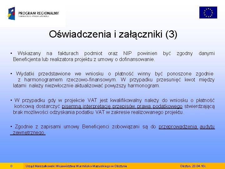 Oświadczenia i załączniki (3) • Wskazany na fakturach podmiot oraz NIP powinien być zgodny
