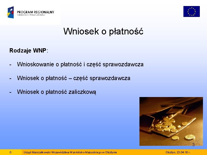 Wniosek o płatność Rodzaje WNP: - Wnioskowanie o płatność i część sprawozdawcza - Wniosek
