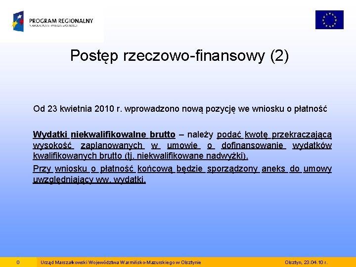 Postęp rzeczowo-finansowy (2) Od 23 kwietnia 2010 r. wprowadzono nową pozycję we wniosku o