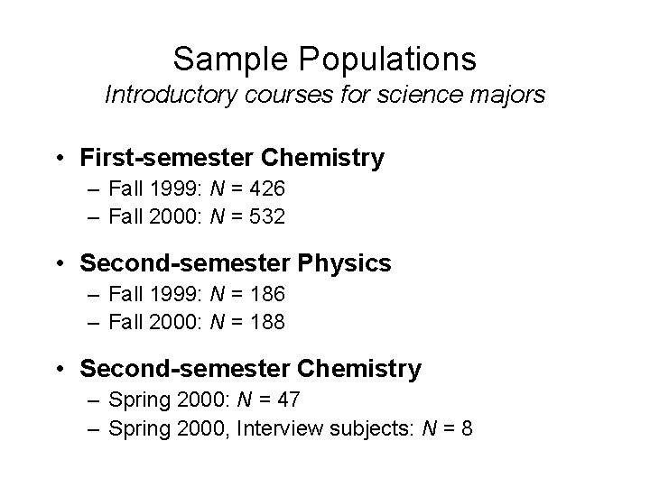 Sample Populations Introductory courses for science majors • First-semester Chemistry – Fall 1999: N