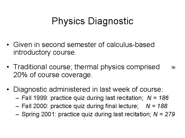 Physics Diagnostic • Given in second semester of calculus-based introductory course. • Traditional course;