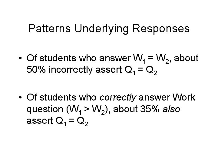 Patterns Underlying Responses • Of students who answer W 1 = W 2, about