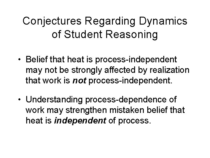 Conjectures Regarding Dynamics of Student Reasoning • Belief that heat is process-independent may not