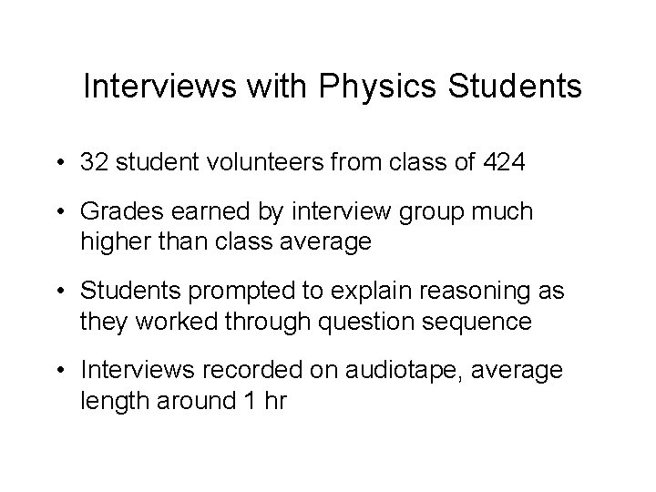 Interviews with Physics Students • 32 student volunteers from class of 424 • Grades