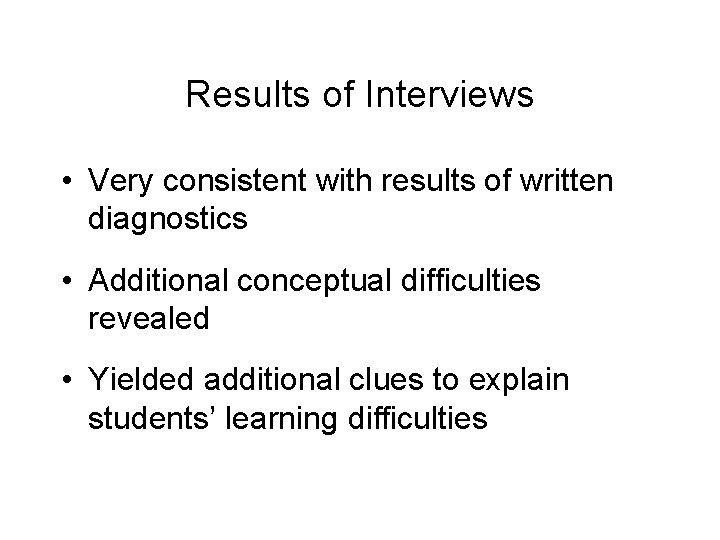 Results of Interviews • Very consistent with results of written diagnostics • Additional conceptual