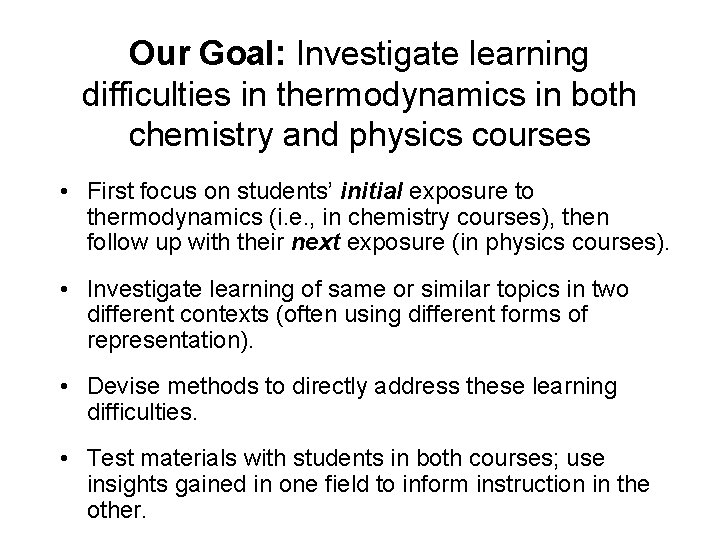 Our Goal: Investigate learning difficulties in thermodynamics in both chemistry and physics courses •