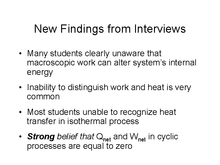 New Findings from Interviews • Many students clearly unaware that macroscopic work can alter