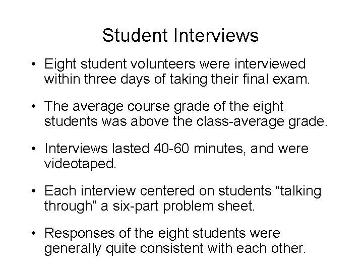 Student Interviews • Eight student volunteers were interviewed within three days of taking their