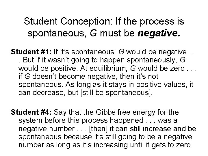 Student Conception: If the process is spontaneous, G must be negative. Student #1: If