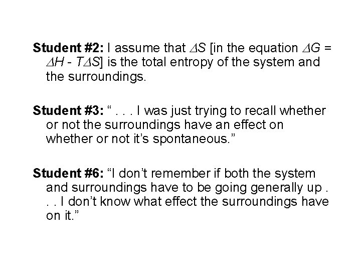 Student #2: I assume that S [in the equation G = H - T