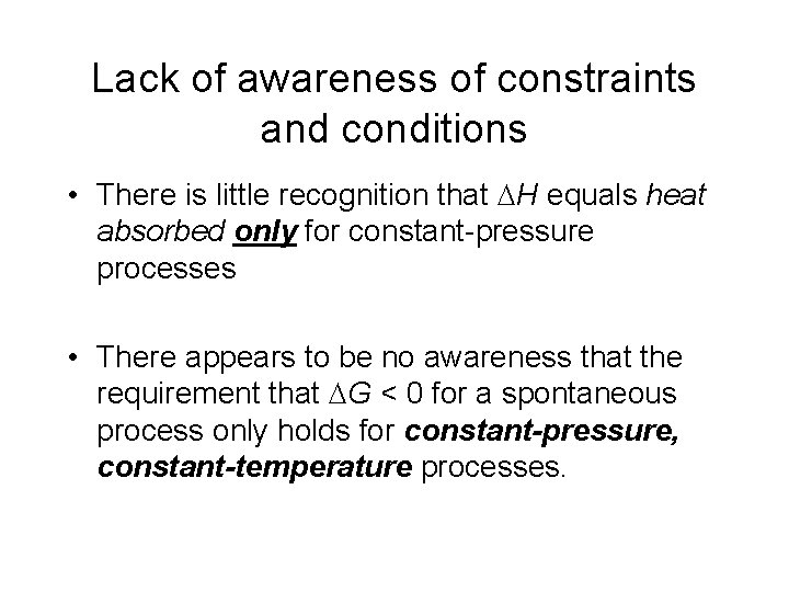 Lack of awareness of constraints and conditions • There is little recognition that H