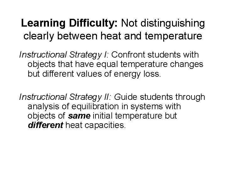 Learning Difficulty: Not distinguishing clearly between heat and temperature Instructional Strategy I: Confront students