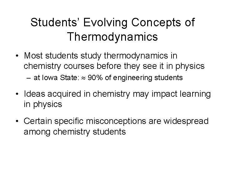 Students' Evolving Concepts of Thermodynamics • Most students study thermodynamics in chemistry courses before