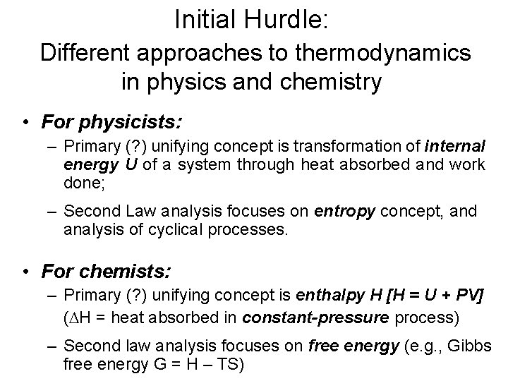 Initial Hurdle: Different approaches to thermodynamics in physics and chemistry • For physicists: –