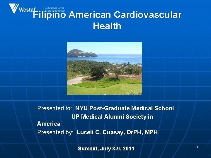 Filipino American Cardiovascular Health Presented to: NYU Post-Graduate Medical School UP Medical Alumni Society