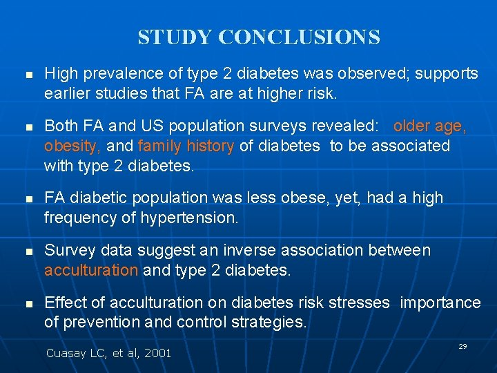 STUDY CONCLUSIONS n n n High prevalence of type 2 diabetes was observed; supports