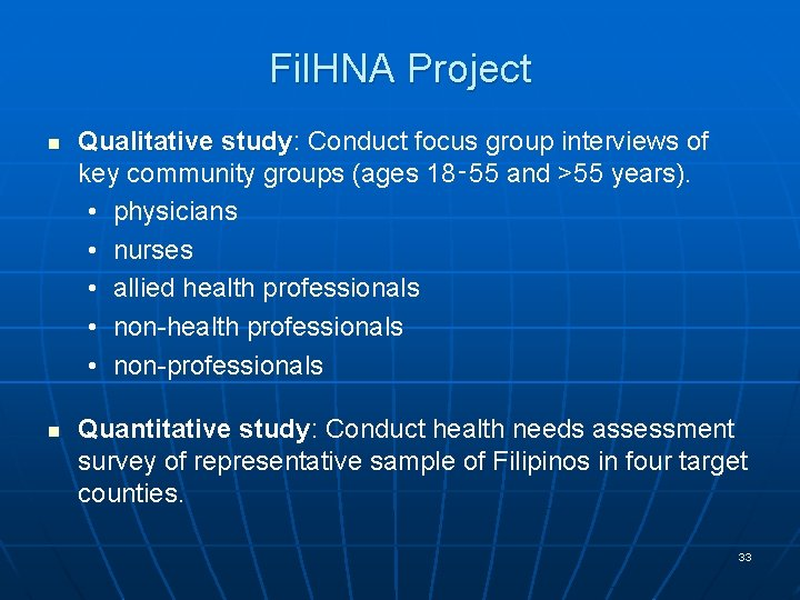 Fil. HNA Project n n Qualitative study: study Conduct focus group interviews of key